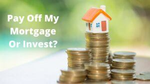 Pay off my mortgage or invest